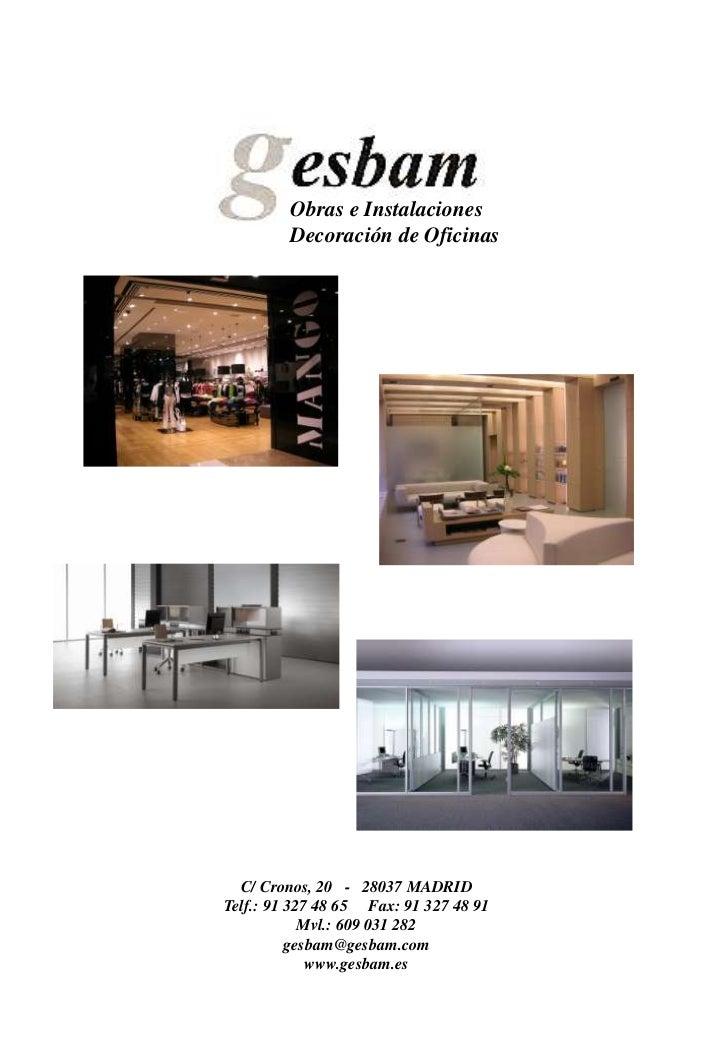 Obras e Instalaciones         Decoración de Oficinas  C/ Cronos, 20 - 28037 MADRIDTelf.: 91 327 48 65 Fax: 91 327 48 91   ...