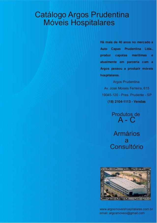 Catálogo Argos Prudentina Móveis Hospitalares Há mais de 40 anos no mercado a Auto Capas Prudentina Ltda., produz capotas ...
