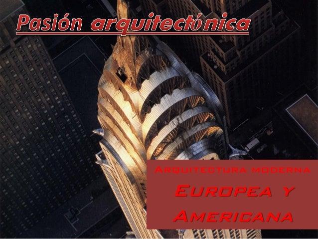Arquitectura moderna Europea y Americana