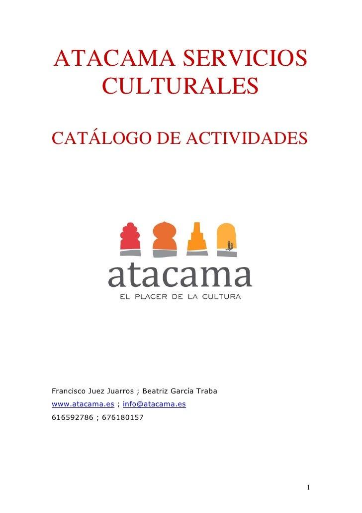 ATACAMA SERVICIOS    CULTURALES  CATÁLOGO DE ACTIVIDADES     Francisco Juez Juarros ; Beatriz García Traba www.atacama.es ...