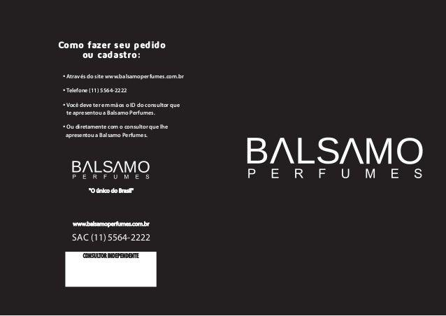 Como fazer seu pedido  ou cadastro:  · Através do site www.balsamoperfumes.com.br  · Telefone (11) 5564-2222  · Você deve ...