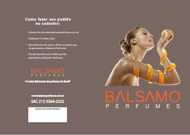 ·Através do site www.balsamoperfumes.com.br ·Telefone (11) 5564-2222 ·Você deve ter em mãos o ID do consultor que te apres...
