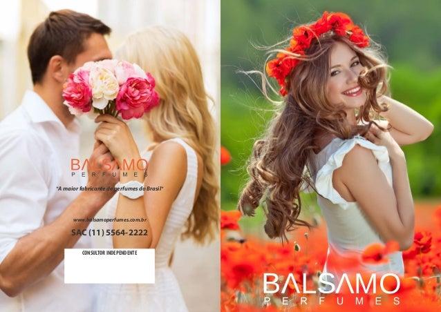 """""""A maior fabricante de perfumes do Brasil"""" www.balsamoperfumes.com.br SAC (11) 5564-2222 CONSULTOR INDEPENDENTE"""