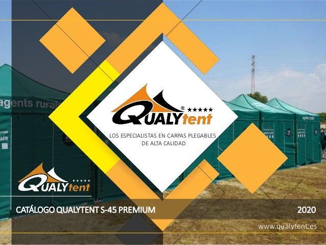 www.qualytent.es CATÁLOGO QUALYTENT S-45 PREMIUM 2020 LOS ESPECIALISTAS EN CARPAS PLEGABLES DE ALTA CALIDAD