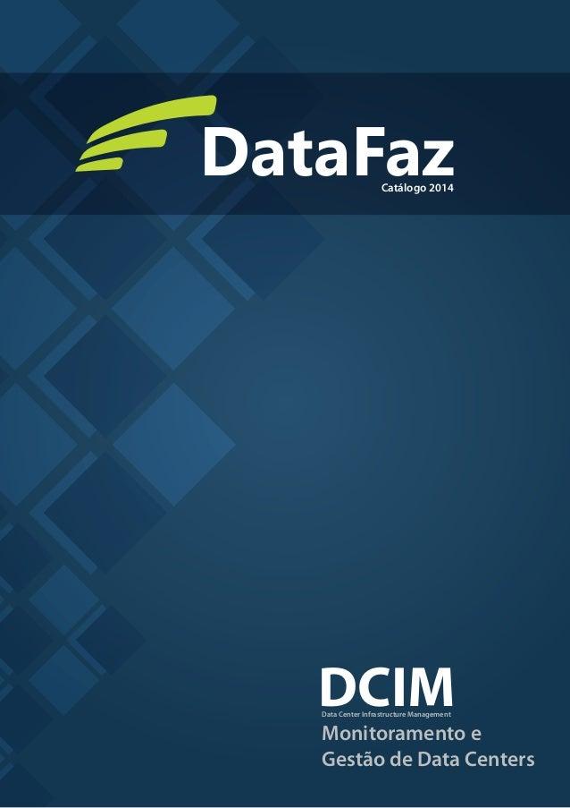 DataFazCatálogo 2014 DCIM Monitoramento e Gestão de Data Centers Data Center Infrastructure Management