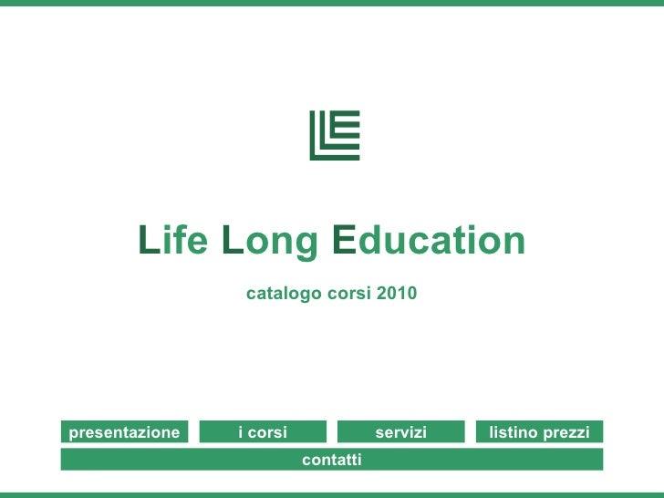 L ife  L ong  E ducation catalogo corsi   2010 contatti i corsi presentazione servizi listino prezzi