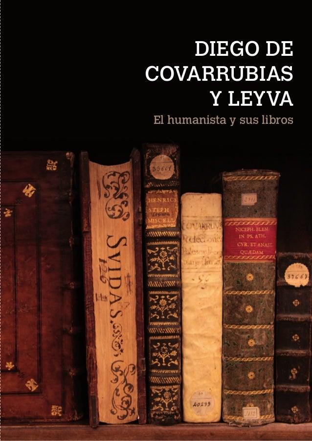 DIEGO DE COVARRUBIAS Y LEYVA                                                           El humanista y sus libros          ...