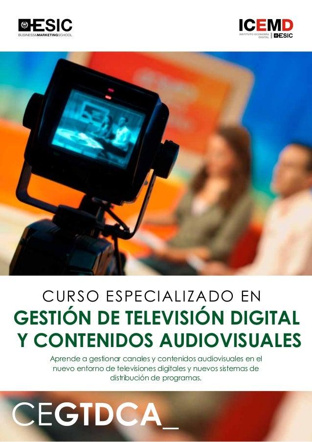 1 CURSO ESPECIALIZADO EN CEGTDCA_ GESTIÓN DE TELEVISIÓN DIGITAL Y CONTENIDOS AUDIOVISUALES Aprende a gestionar canales y c...