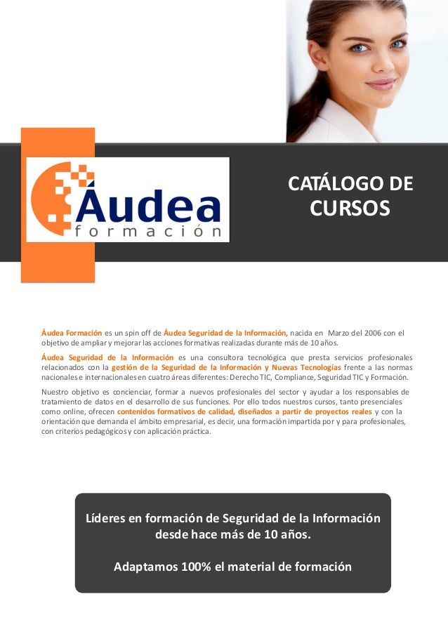 CATÁLOGO DE CURSOS Áudea Formación es un spin off de Áudea Seguridad de la Información, nacida en Marzo del 2006 con el ob...