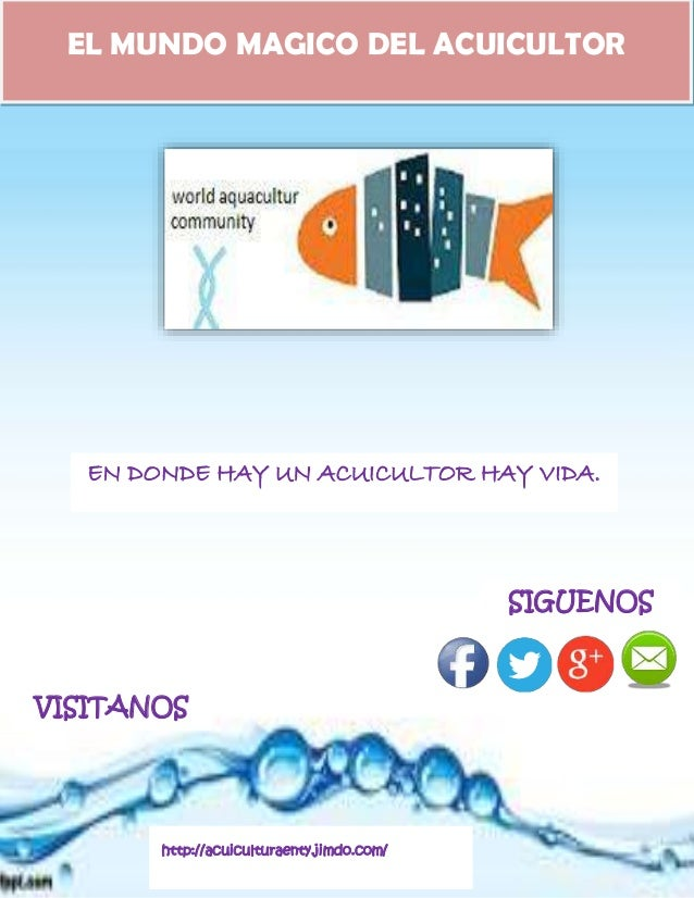SIGUENOS http://acuiculturaenty.jimdo.com/ VISITANOS EL MUNDO MAGICO DEL ACUICULTOR EN DONDE HAY UN ACUICULTOR HAY VIDA.
