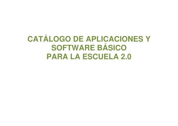 CATÁLOGO DE APLICACIONES Y     SOFTWARE BÁSICO    PARA LA ESCUELA 2.0