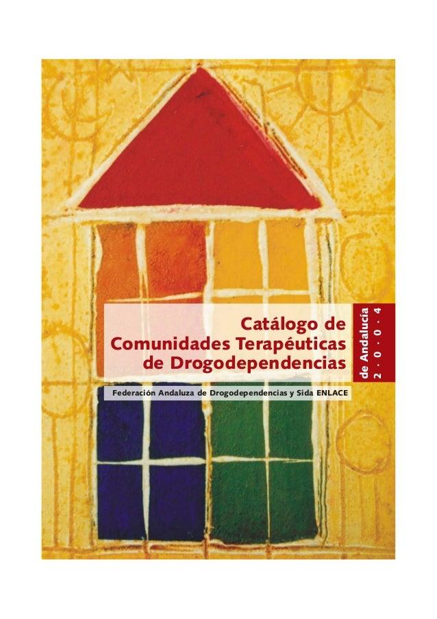 Catálogo de Comunidades Terapéuticas de Drogodependencias deAndalucía 2·0·0·4 Federación Andaluza de Drogodependencias y S...