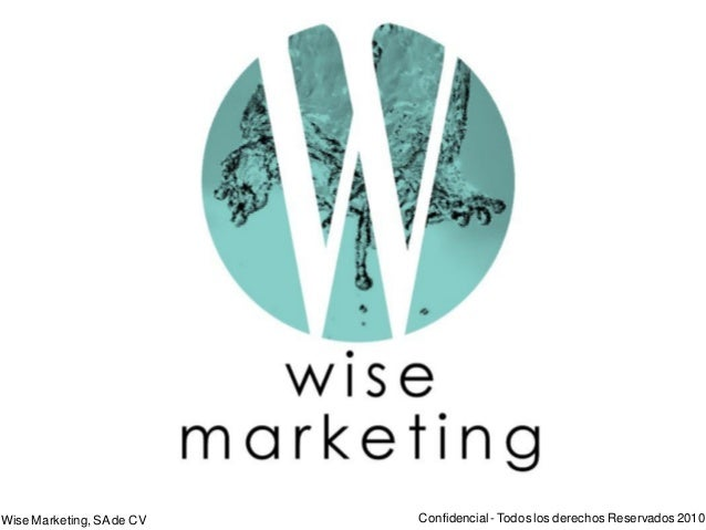 Wise Marketing,SAde CV Confidencial - Todos los derechosReservados 2010