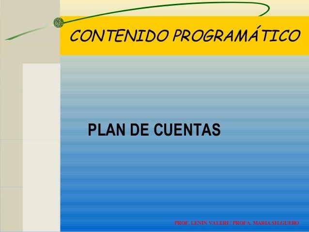 CONTENIDO PROGRAMÁTICO PLAN DE CUENTAS PROF. LENIN VALERI / PROFA. MARIA SILGUERO