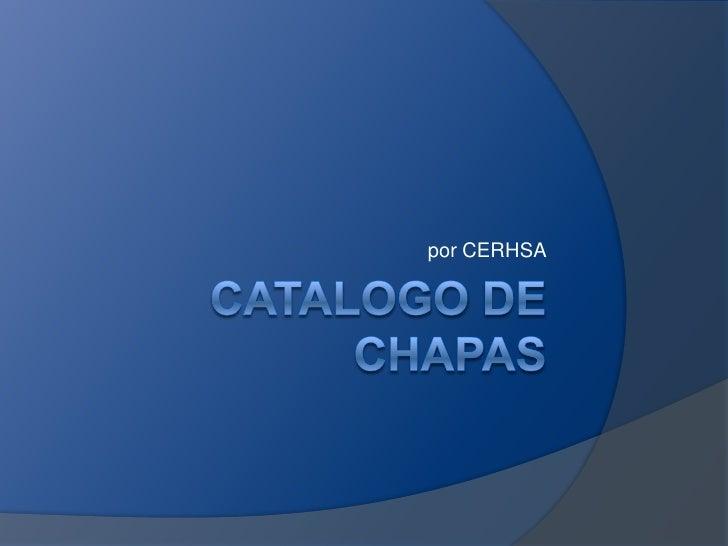 Catalogo de chapas<br />por CERHSA<br />
