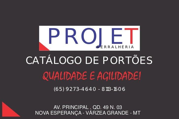 PROJET            SERRALHERIACATÁLOGO DE PORTÕES       (65) 9273-4640 - 8113-1606       AV. PRINCIPAL . QD. 49 N. 03 NOVA ...