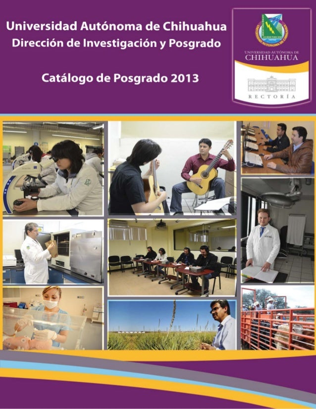 Universidad Autónoma de Chihuahua Dirección de Investigación y Posgrado Catálogo de Posgrado 2013 Vivimos tiempos de retos...