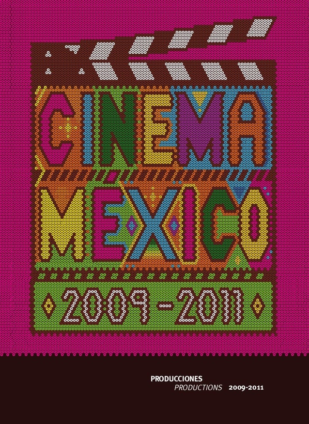 PRODUCTIONS PRODUCCIONES PRODUCTIONS 2009-2011 www.imcine.gob.mx 2011 www.imcine.gob.mx 2011 SRE PRODUCTIONSPRODUCCIONES/2...
