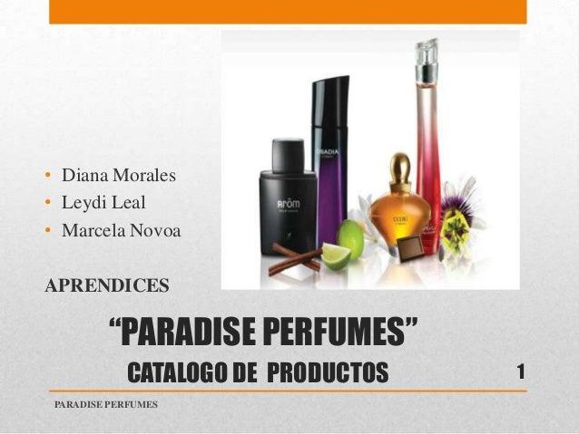 """PARADISE PERFUMES""CATALOGO DE PRODUCTOS• Diana Morales• Leydi Leal• Marcela NovoaAPRENDICESPARADISE PERFUMES1"