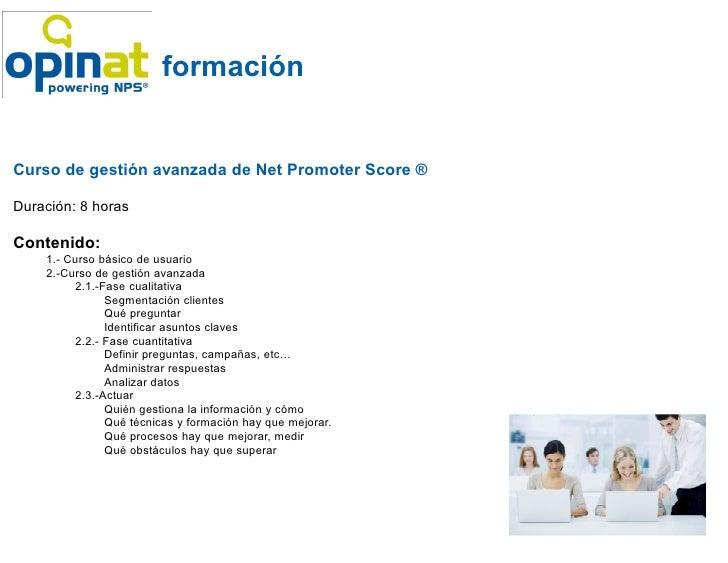 formaciónCurso de gestión avanzada de Net Promoter Score ®Duración: 8 horasContenido:    1.- Curso básico de usuario    2....