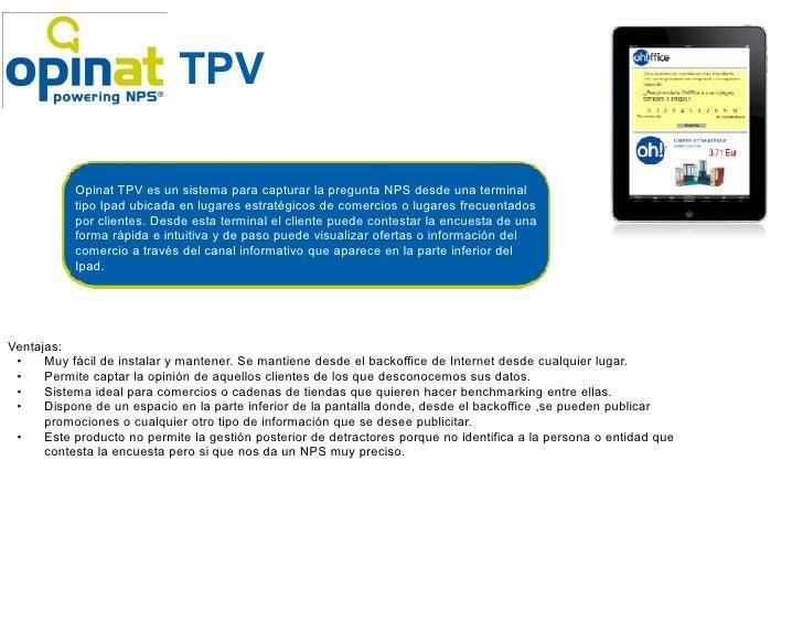 TPV           Opinat TPV es un sistema para capturar la pregunta NPS desde una terminal           tipo Ipad ubicada en lug...