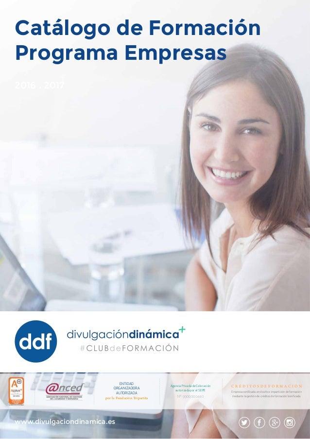www.divulgaciondinamica.es Catálogo de Formación Programa Empresas 2016 . 2017 Empresa certificada en diseño e impartición...