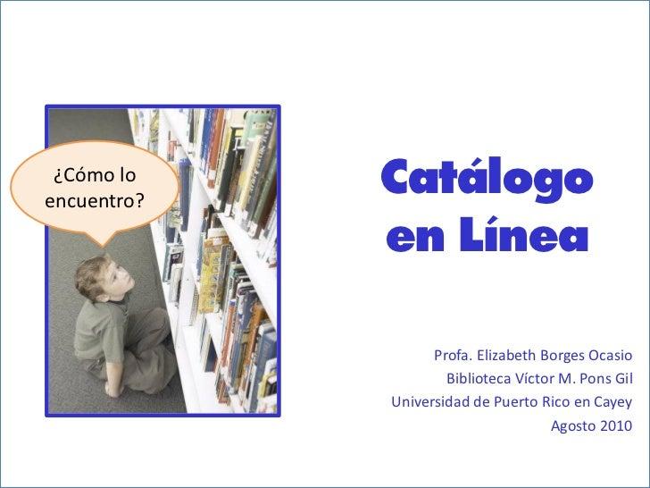 ¿Cómo loencuentro?             Catálogo             en Línea                   Profa. Elizabeth Borges Ocasio             ...