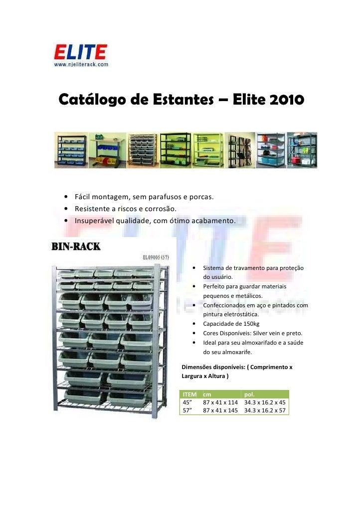 Catálogo de Estantes – Elite 2010     • Fácil montagem, sem parafusos e porcas. • Resistente a riscos e corrosão. • Insupe...