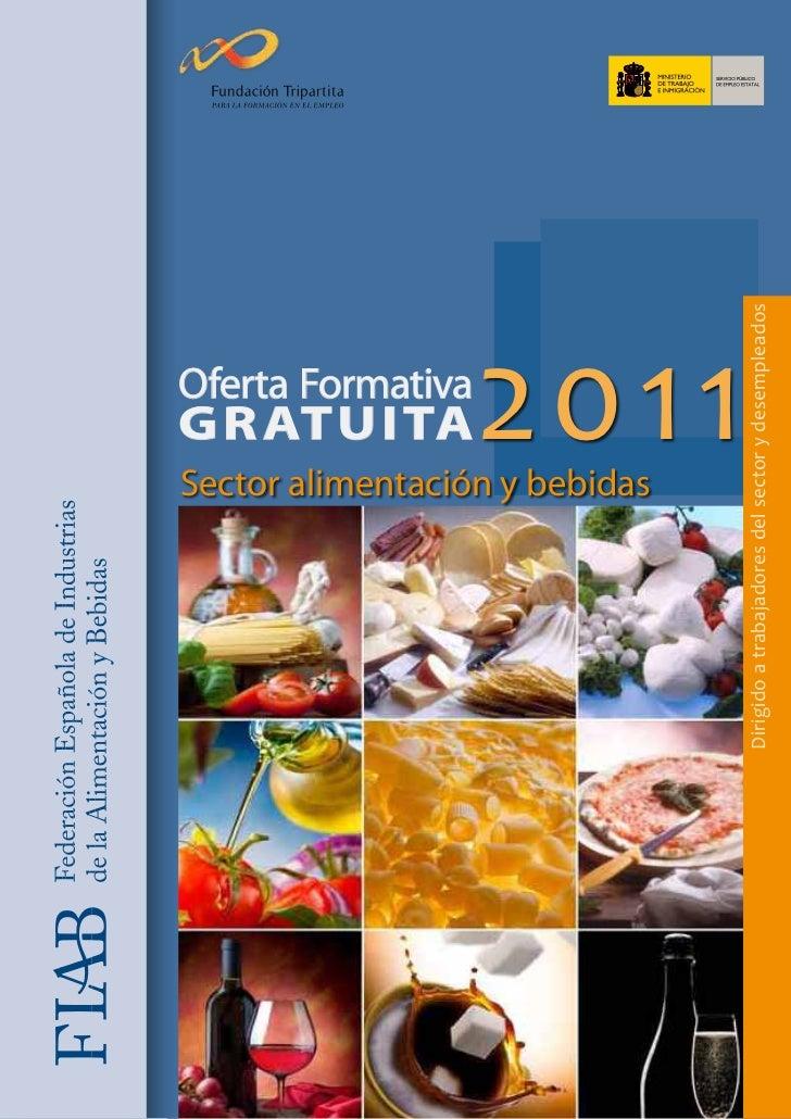Dirigido a trabajadores del sector y desempleadosOferta FormativaG R AT U I TA      2011Sector alimentación y bebidas