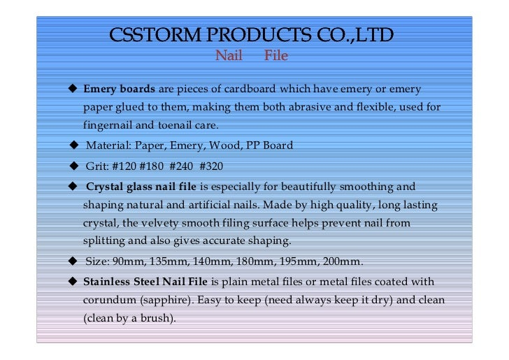 CSSTORM PRODUCTS CO.,LTD                              Nail      File Emery boards are pieces of cardboard which have emer...