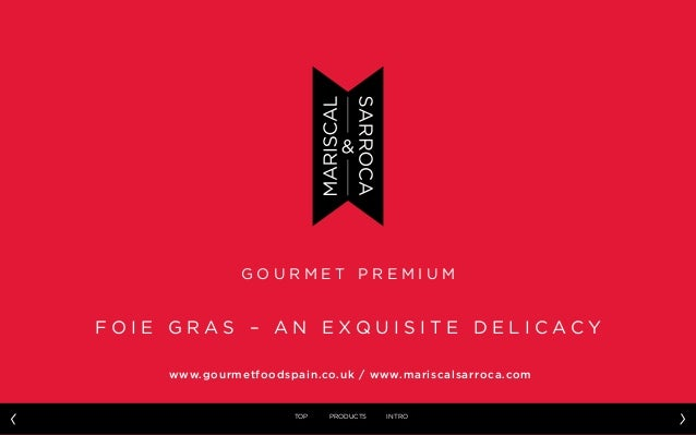 G O U R M E T P R E M I U M F O I E G R A S – A N E X Q U I S I T E D E L I C A C Y www.gourmetfoodspain.co.uk / www.maris...