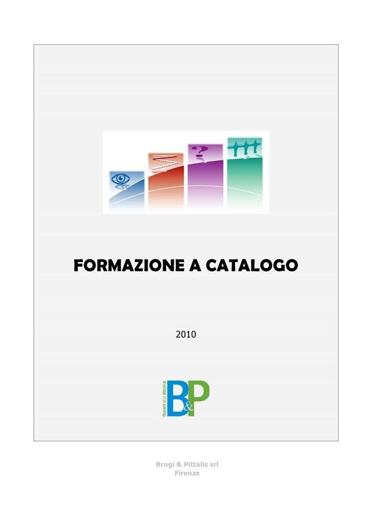 FORMAZIONE A CATALOGO                2010            Brogi & Pittalis srl             Firenze