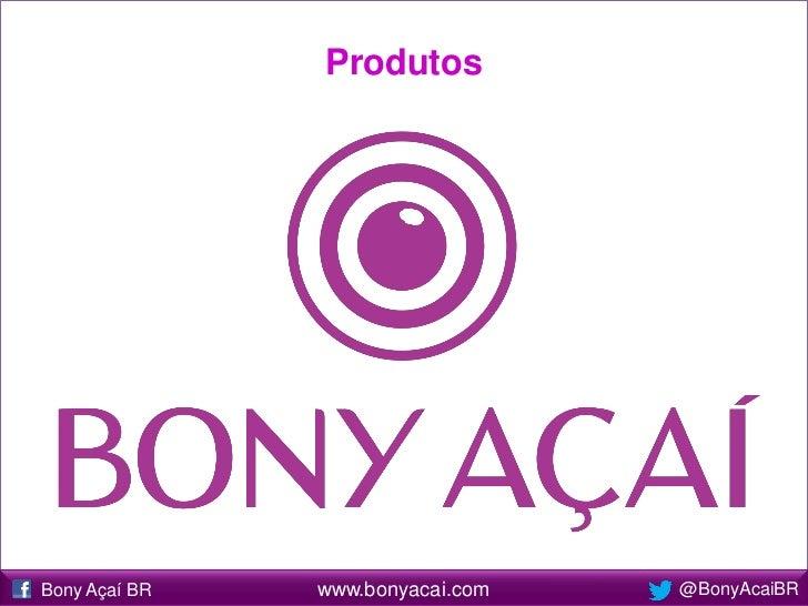 ProdutosBony Açaí BR   www.bonyacai.com   @BonyAcaiBR