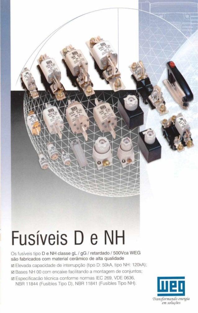 lqu<udpd .   ›44›1M_te  Fusíveis D e NH  Os fusíveis tipo D e NH classe gL /  gG /  retardado/  50OVca WEG são fabricados ...