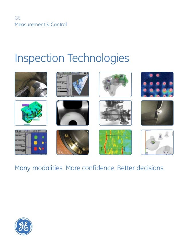Inspection Technologies Many modalities. More confidence. Better decisions. GE Measurement & Control