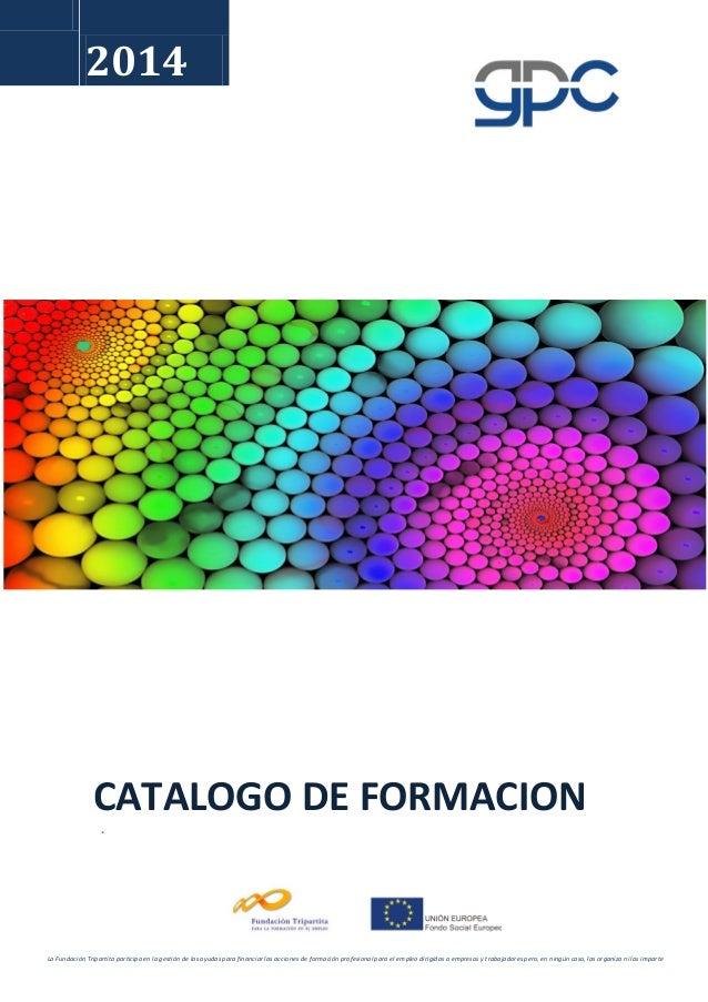 2014 CATALOGO DE FORMACION . La Fundación Tripartita participa en la gestión de las ayudas para financiar las acciones de ...
