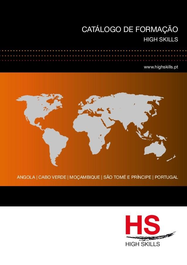 CATÁLOGO DE FORMAÇÃO  HIGH SKILLS  www.highskills.pt  ANGOLA | CABO VERDE | MOÇAMBIQUE | SÃO TOMÉ E PRÍNCIPE | PORTUGAL