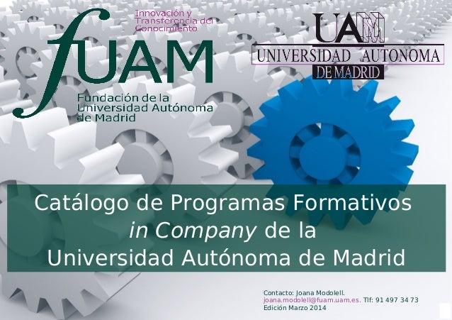 1 Catálogo de Programas Formativos in Company de la Universidad Autónoma de Madrid Contacto: Joana Modolell. joana.modolel...