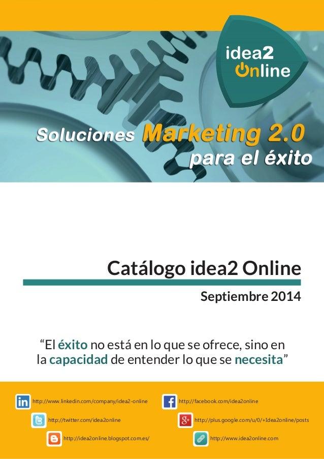 """Catálogo idea2 Online  Septiembre 2014  """"El éxito  no está en lo que se ofrece, sino en  la capacidad de entender lo que s..."""