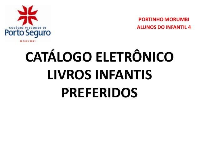 PORTINHO MORUMBI              ALUNOS DO INFANTIL 4CATÁLOGO ELETRÔNICO   LIVROS INFANTIS     PREFERIDOS