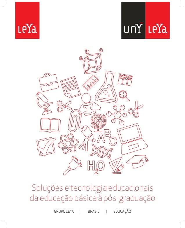 Soluções e tecnologia educacionais  da educação básica à pós-graduação  GRUPO LEYA | BRASIL | EDUCAÇÃO