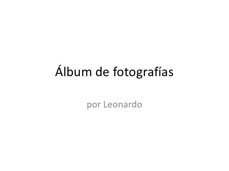 Álbum de fotografías<br />por Leonardo<br />