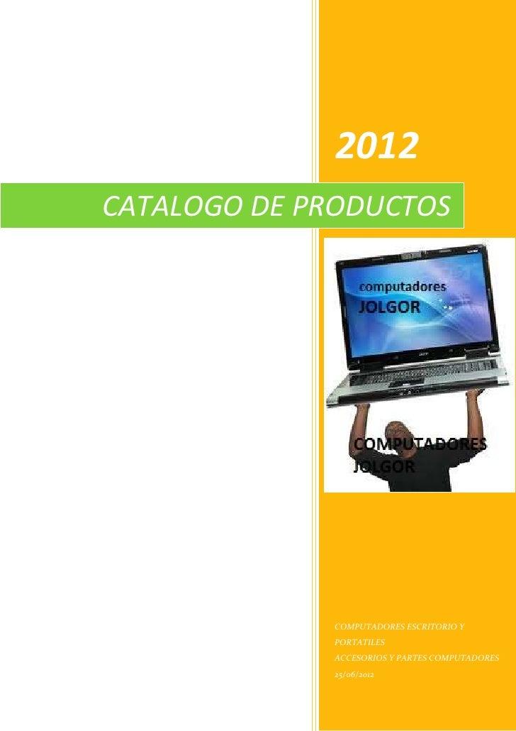 2012CATALOGO DE PRODUCTOS             COMPUTADORES ESCRITORIO Y             PORTATILES             ACCESORIOS Y PARTES COM...