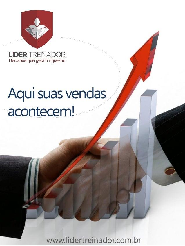 Aquisuasvendas acontecem! www.lidertreinador.com.br