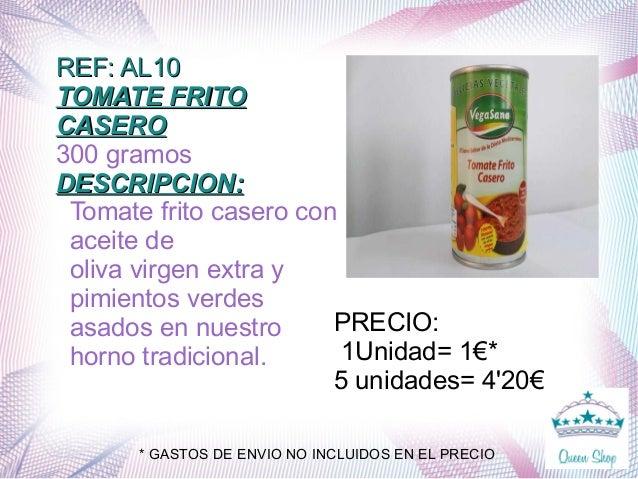 REF: AL10REF: AL10 TOMATE FRITOTOMATE FRITO CASEROCASERO 300 gramos DESCRIPCION:DESCRIPCION: Tomate frito casero con aceit...