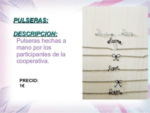PULSERAS:PULSERAS: DESCRIPCION:DESCRIPCION: Pulseras hechas a mano por los participantes de la cooperativa. PRECIO: 1€