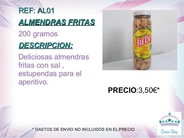 REF: AL01REF: AL01 ALMENDRAS FRITASALMENDRAS FRITAS 200 gramos DESCRIPCION:DESCRIPCION: Deliciosas almendras fritas con sa...