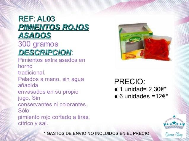 REF: AL03REF: AL03 PIMIENTOS ROJOSPIMIENTOS ROJOS ASADOSASADOS 300 gramos DESCRIPCIONDESCRIPCION: Pimientos extra asados e...