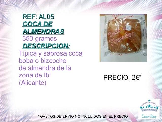 REF: AL05REF: AL05 COCA DECOCA DE ALMENDRASALMENDRAS 350 gramos DESCRIPCION:DESCRIPCION: Típica y sabrosa coca boba o bizc...