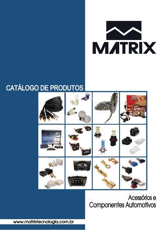 CATÁLOGO DE PRODUTOS www.matrixtecnologia.com.br Acessórios e Componentes Automotivos